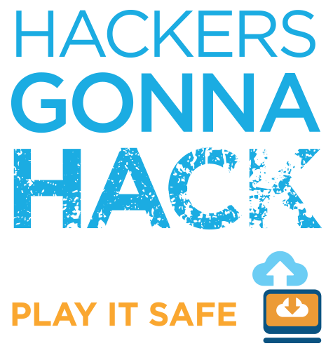 Hackers Gonna Hack. Play It Safe.